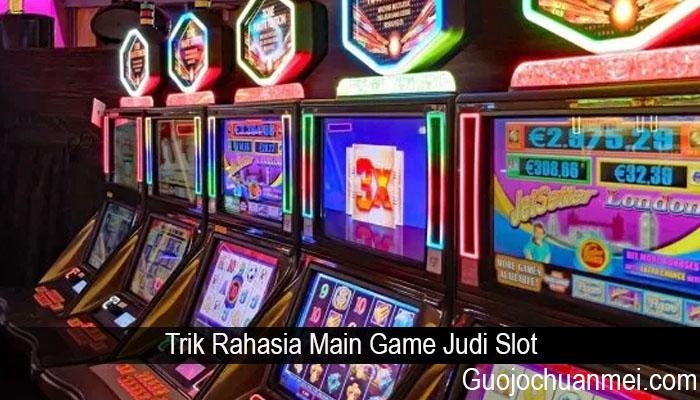 Trik Rahasia Main Game Judi Slot