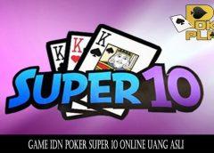 Game IDN Poker Super 10 Online Uang Asli