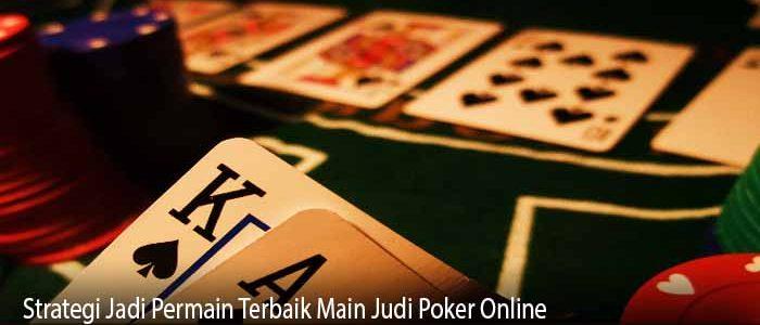 Strategi Jadi Permain Terbaik Main Judi Poker Online