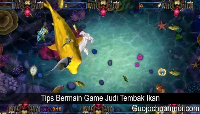 Tips Bermain Game Judi Tembak Ikan