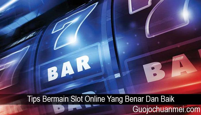 Tips Bermain Slot Online Yang Benar Dan Baik