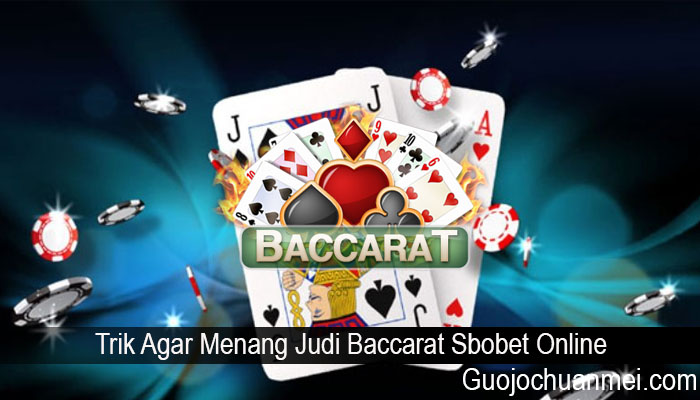 Trik Agar Menang Judi Baccarat Sbobet Online